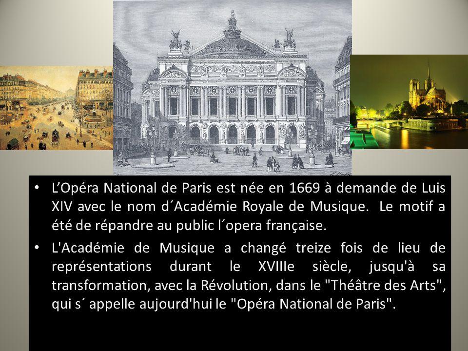L'Opéra National de Paris est née en 1669 à demande de Luis XIV avec le nom d´Académie Royale de Musique. Le motif a été de répandre au public l´opera française.