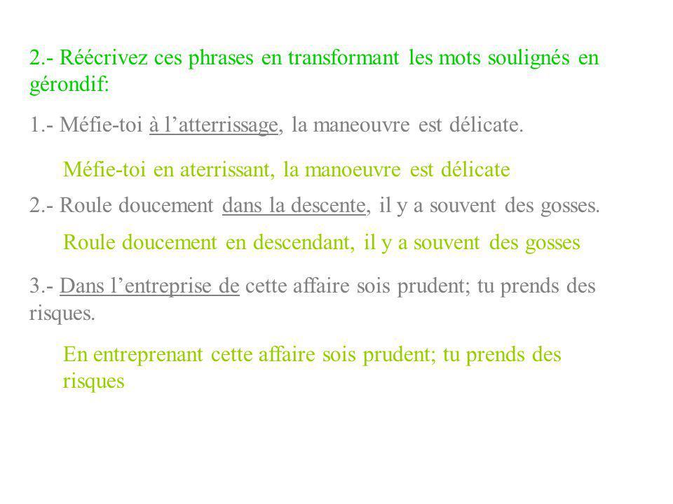 2.- Réécrivez ces phrases en transformant les mots soulignés en gérondif:
