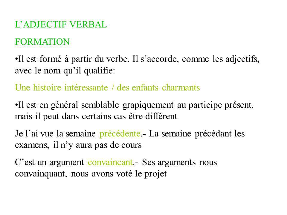 L'ADJECTIF VERBAL FORMATION. Il est formé à partir du verbe. Il s'accorde, comme les adjectifs, avec le nom qu'il qualifie: