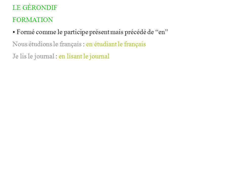 LE GÉRONDIF FORMATION. Formé comme le participe présent mais précédé de en Nous étudions le français : en étudiant le français.