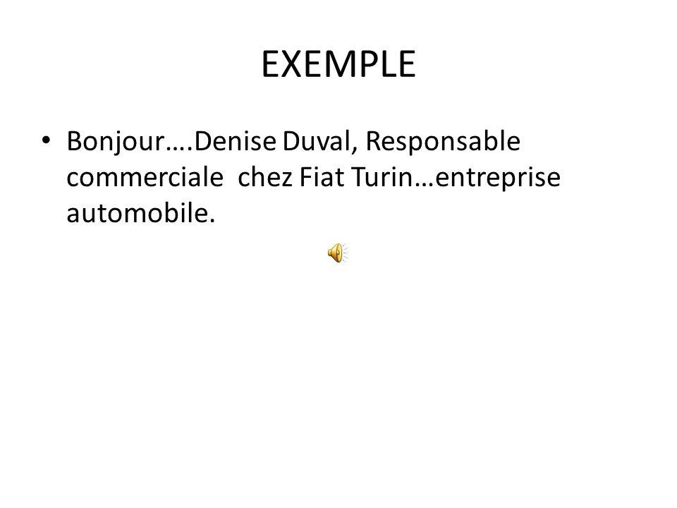 EXEMPLE Bonjour….Denise Duval, Responsable commerciale chez Fiat Turin…entreprise automobile.