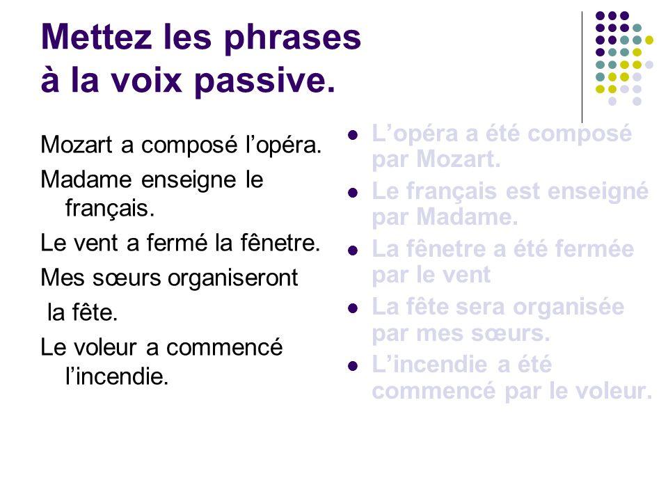 Mettez les phrases à la voix passive.
