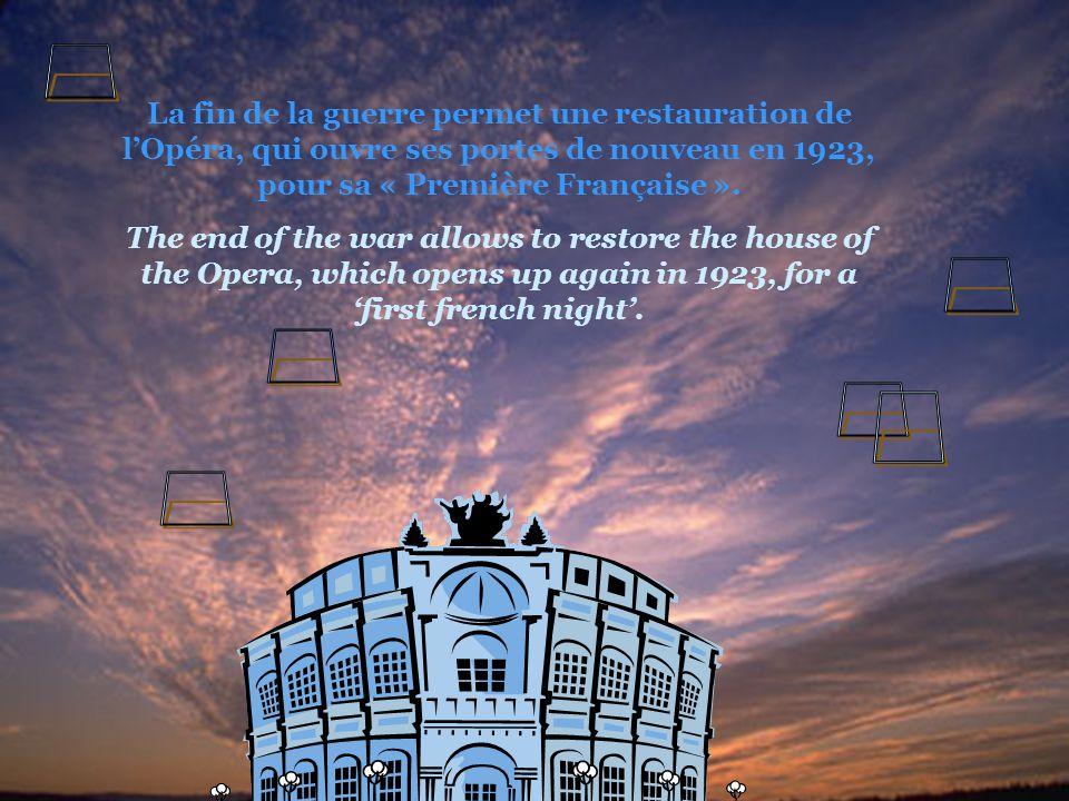  La fin de la guerre permet une restauration de l'Opéra, qui ouvre ses portes de nouveau en 1923, pour sa « Première Française ».