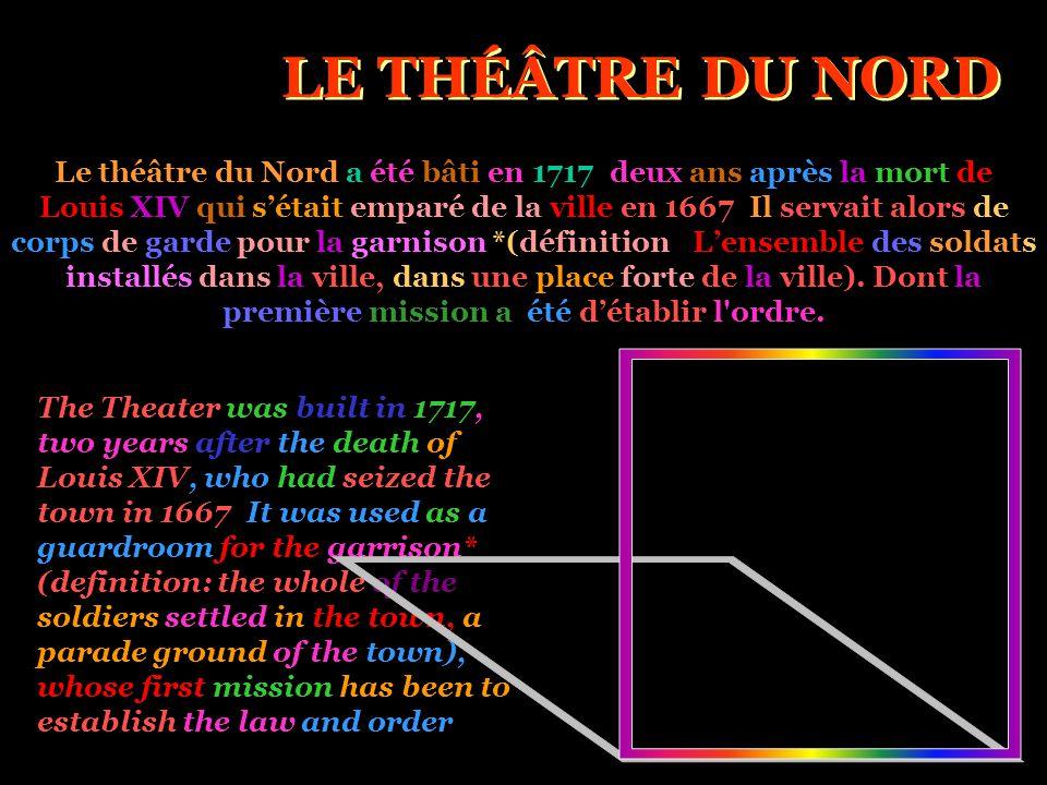 LE THÉÂTRE DU NORD Le théâtre du Nord a été bâti en 1717, deux ans après la mort de.