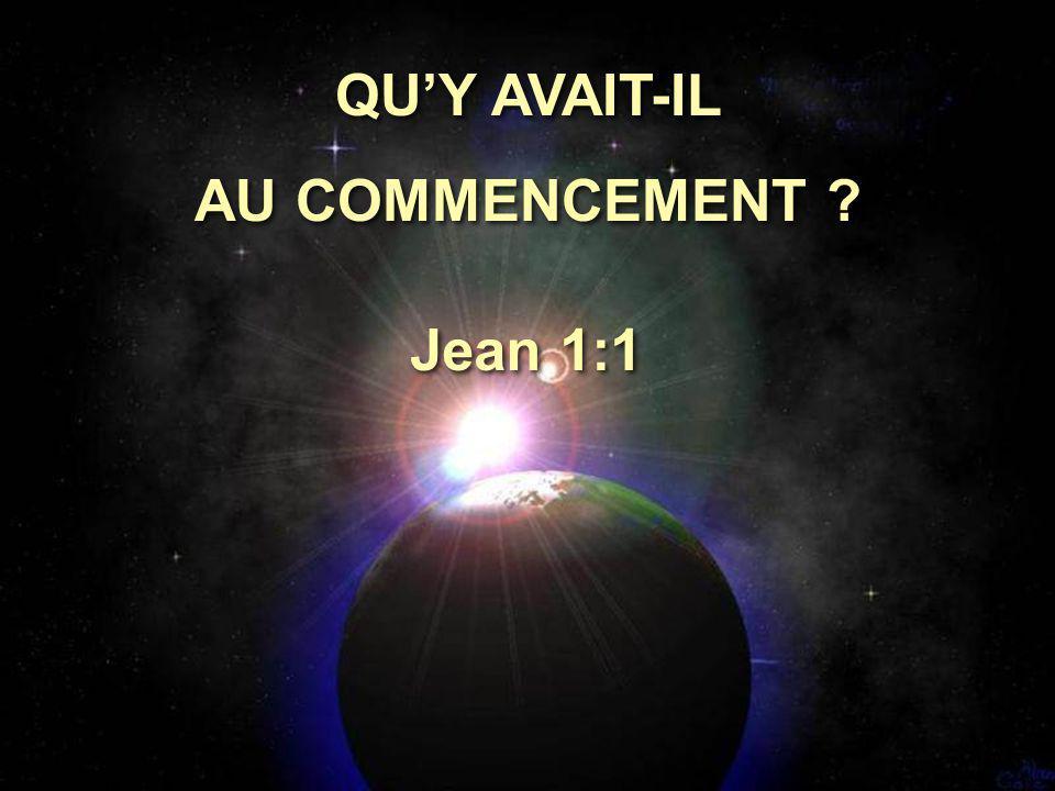 QU'Y AVAIT-IL AU COMMENCEMENT Jean 1:1