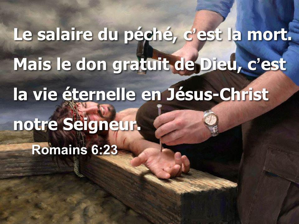 Le salaire du péché, c'est la mort. Mais le don gratuit de Dieu, c'est