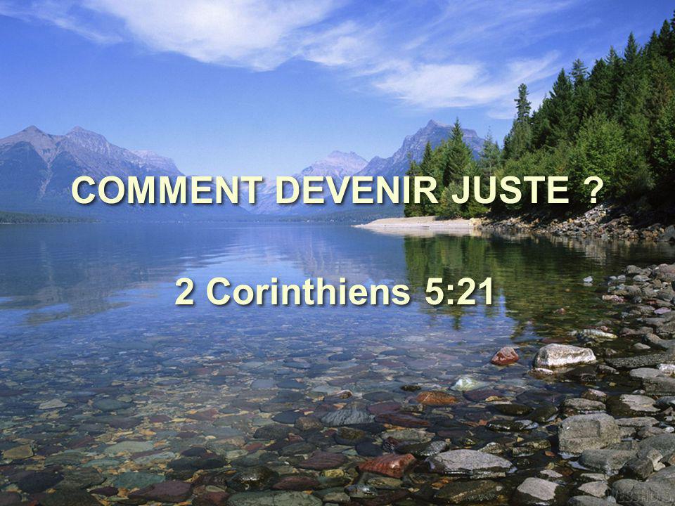 COMMENT DEVENIR JUSTE 2 Corinthiens 5:21
