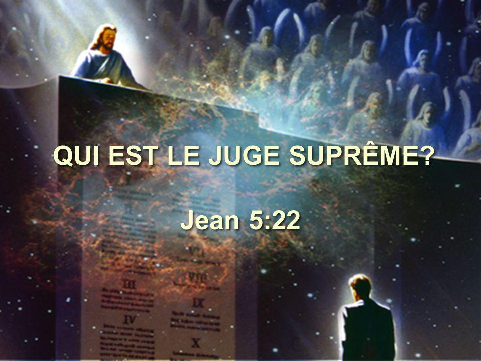 QUI EST LE JUGE SUPRÊME Jean 5:22