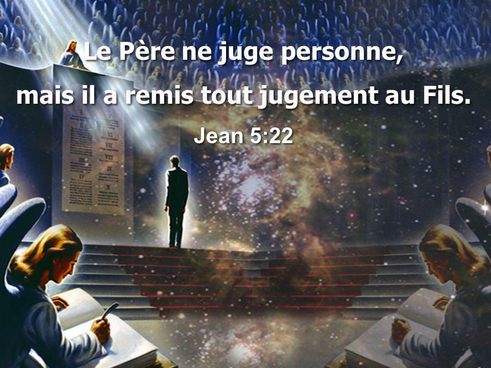 Le Père ne juge personne, mais il a remis tout jugement au Fils.