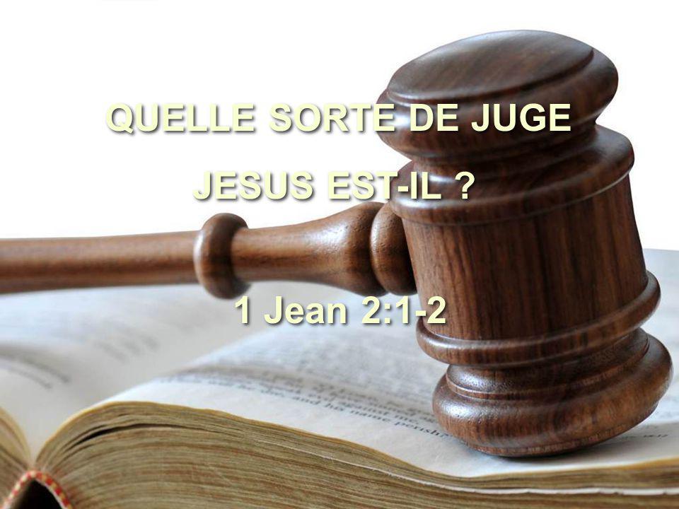 QUELLE SORTE DE JUGE JESUS EST-IL 1 Jean 2:1-2