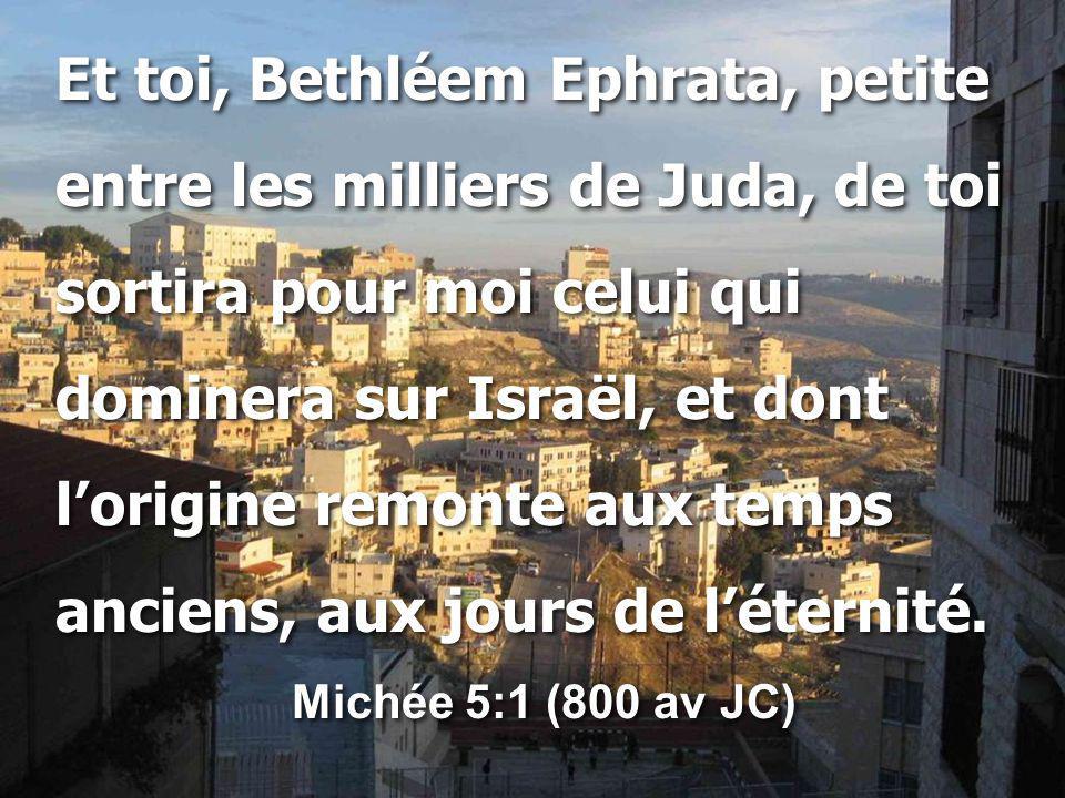 Et toi, Bethléem Ephrata, petite entre les milliers de Juda, de toi