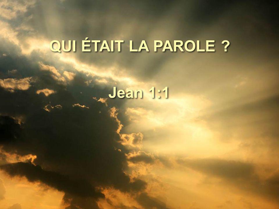 QUI ÉTAIT LA PAROLE Jean 1:1