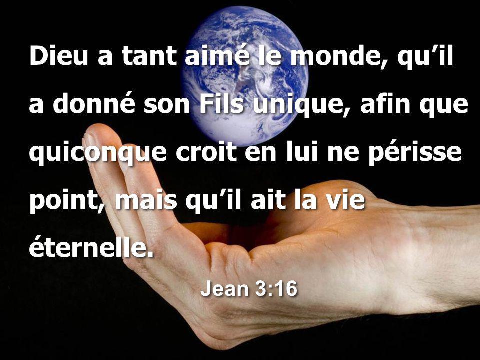 Dieu a tant aimé le monde, qu'il a donné son Fils unique, afin que