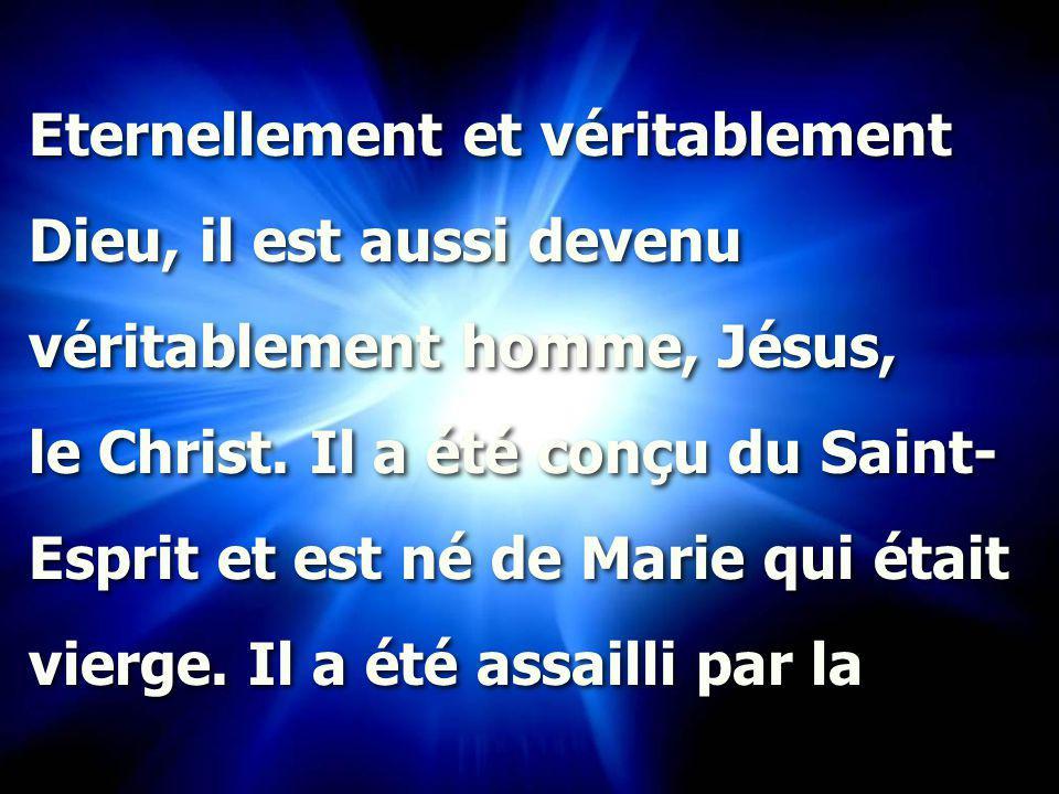 Eternellement et véritablement Dieu, il est aussi devenu véritablement homme, Jésus, le Christ.