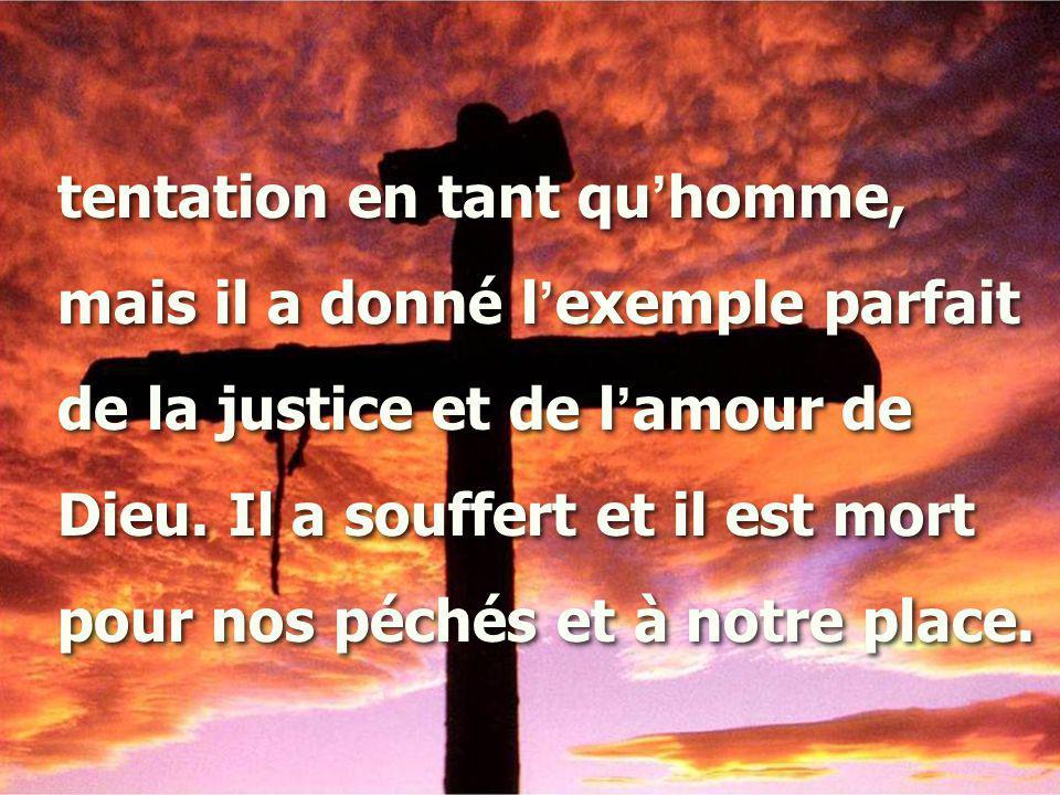 tentation en tant qu'homme, mais il a donné l'exemple parfait de la justice et de l'amour de Dieu.