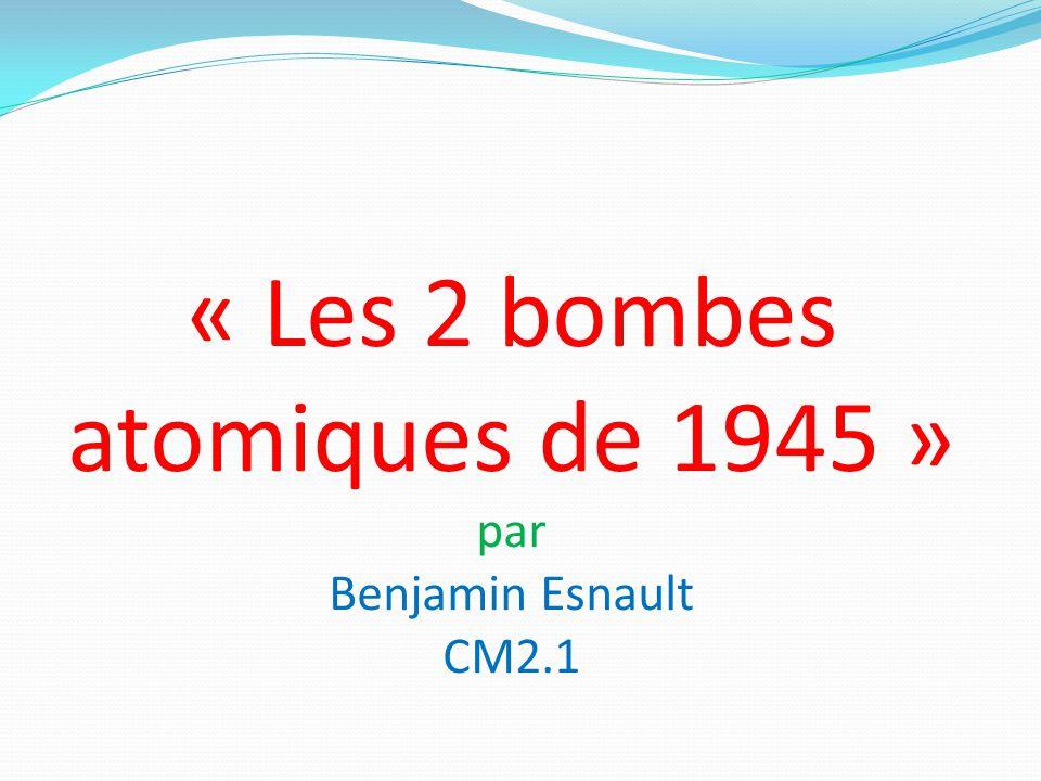 « Les 2 bombes atomiques de 1945 » par Benjamin Esnault CM2.1