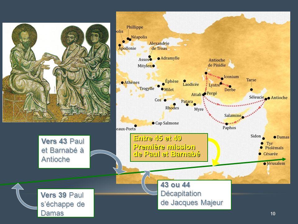Vers 43 Paul et Barnabé à Antioche. Entre 45 et 49. Première mission de Paul et Barnabé. 43 ou 44.