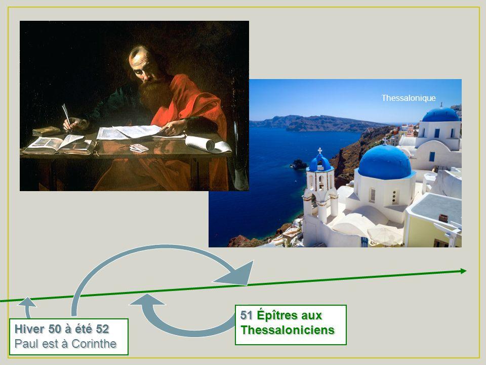 51 Épîtres aux Thessaloniciens Hiver 50 à été 52 Paul est à Corinthe