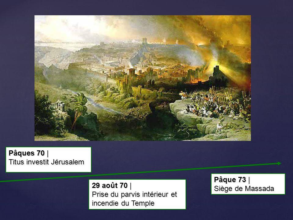 Pâques 70 | Titus investit Jérusalem. Pâque 73 | Siège de Massada.