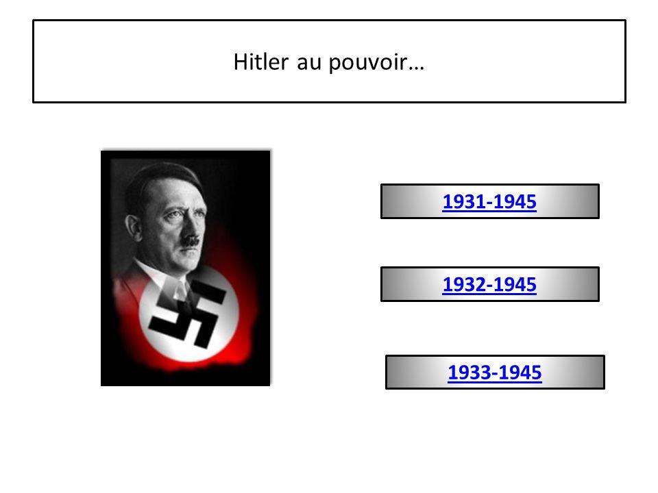 Hitler au pouvoir… 1931-1945 1932-1945 1933-1945