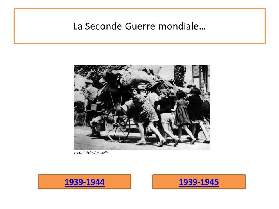 La Seconde Guerre mondiale…