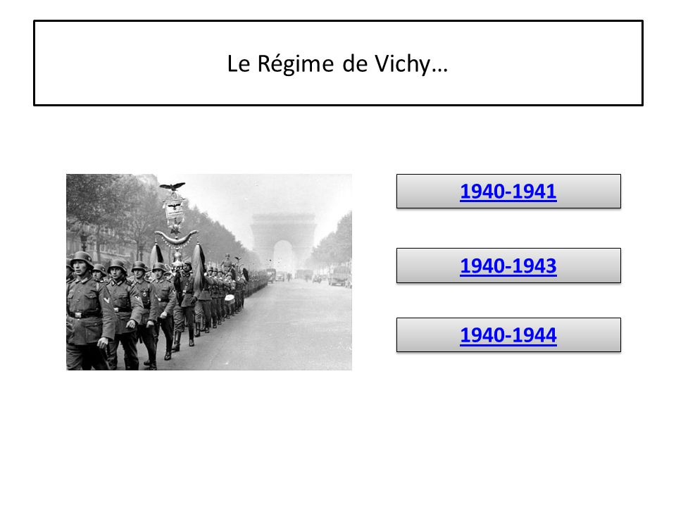 Le Régime de Vichy… 1940-1941 1940-1943 1940-1944
