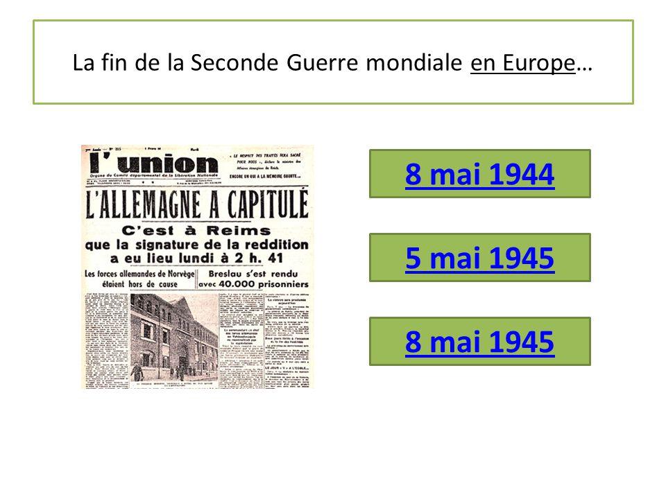 La fin de la Seconde Guerre mondiale en Europe…