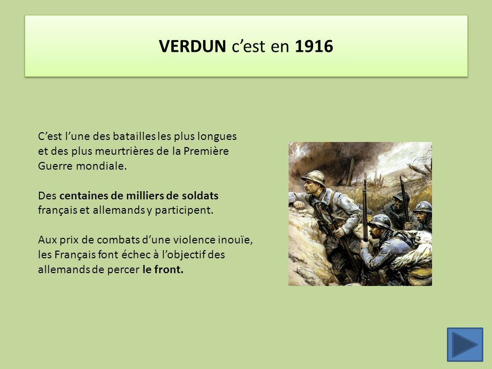 VERDUN c'est en 1916 C'est l'une des batailles les plus longues