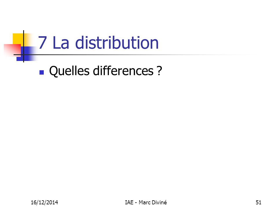 7 La distribution Quelles differences 07/04/2017 IAE - Marc Diviné