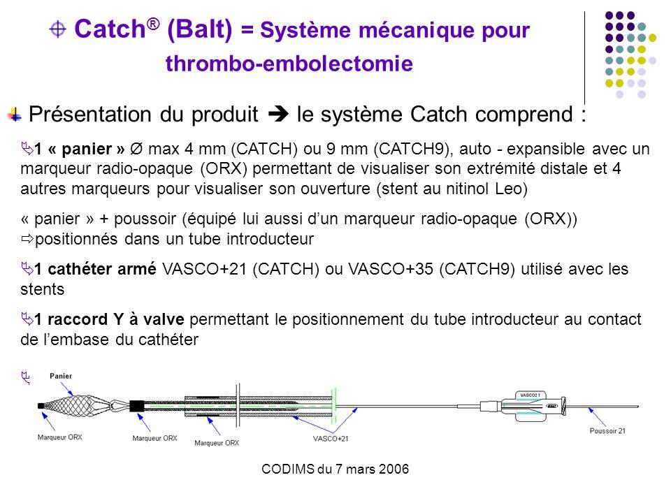Catch® (Balt) = Système mécanique pour thrombo-embolectomie