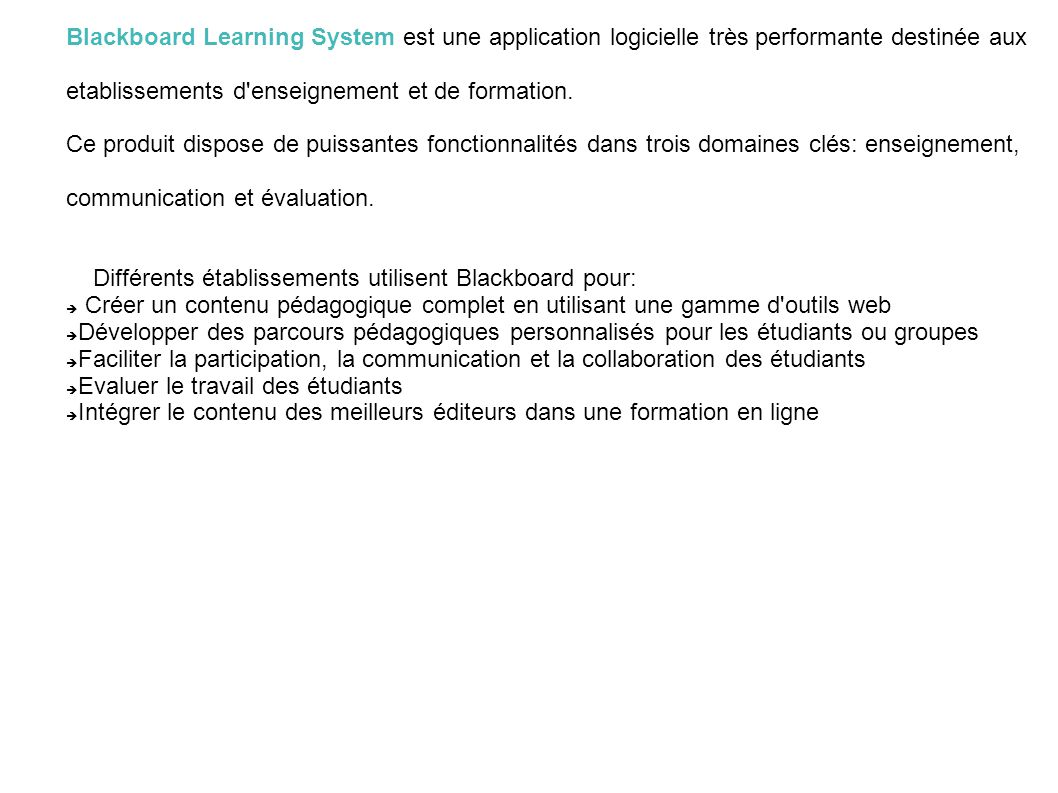 Blackboard Learning System est une application logicielle très performante destinée aux
