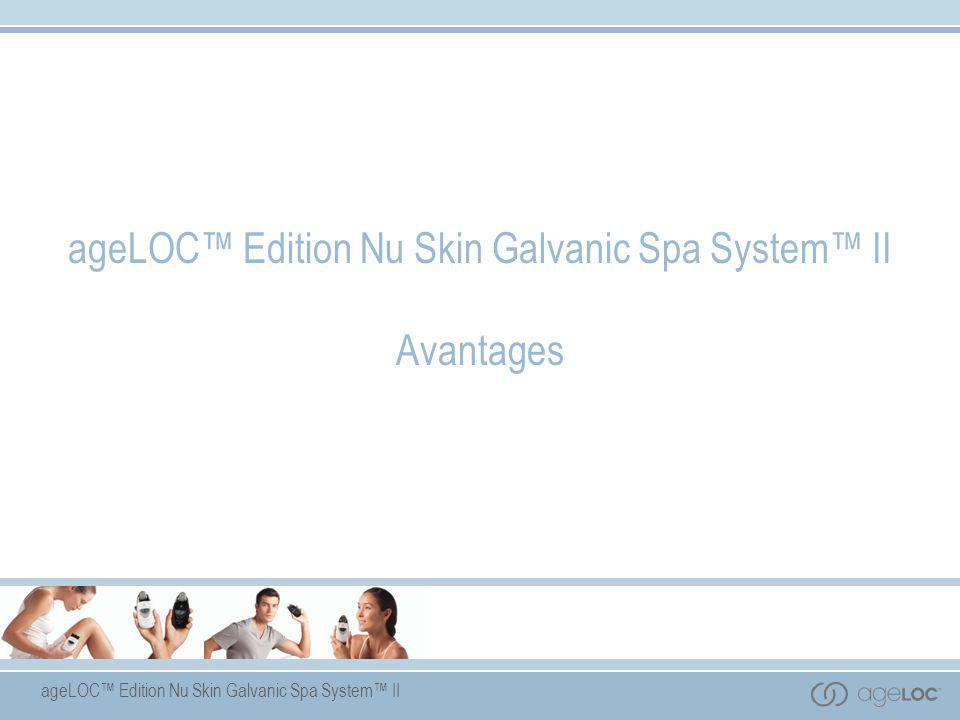 ageLOC™ Edition Nu Skin Galvanic Spa System™ II Avantages