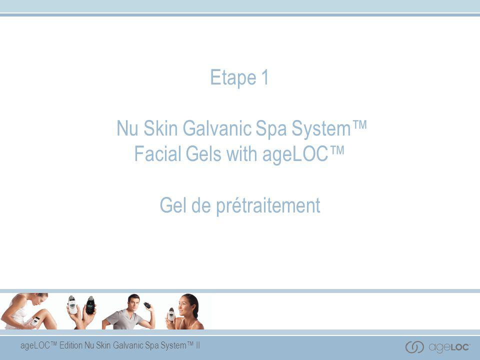 Etape 1 Nu Skin Galvanic Spa System™ Facial Gels with ageLOC™ Gel de prétraitement
