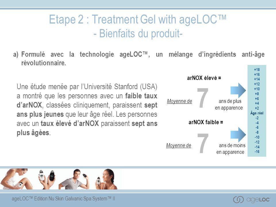 7 7 Etape 2 : Treatment Gel with ageLOC™ - Bienfaits du produit-