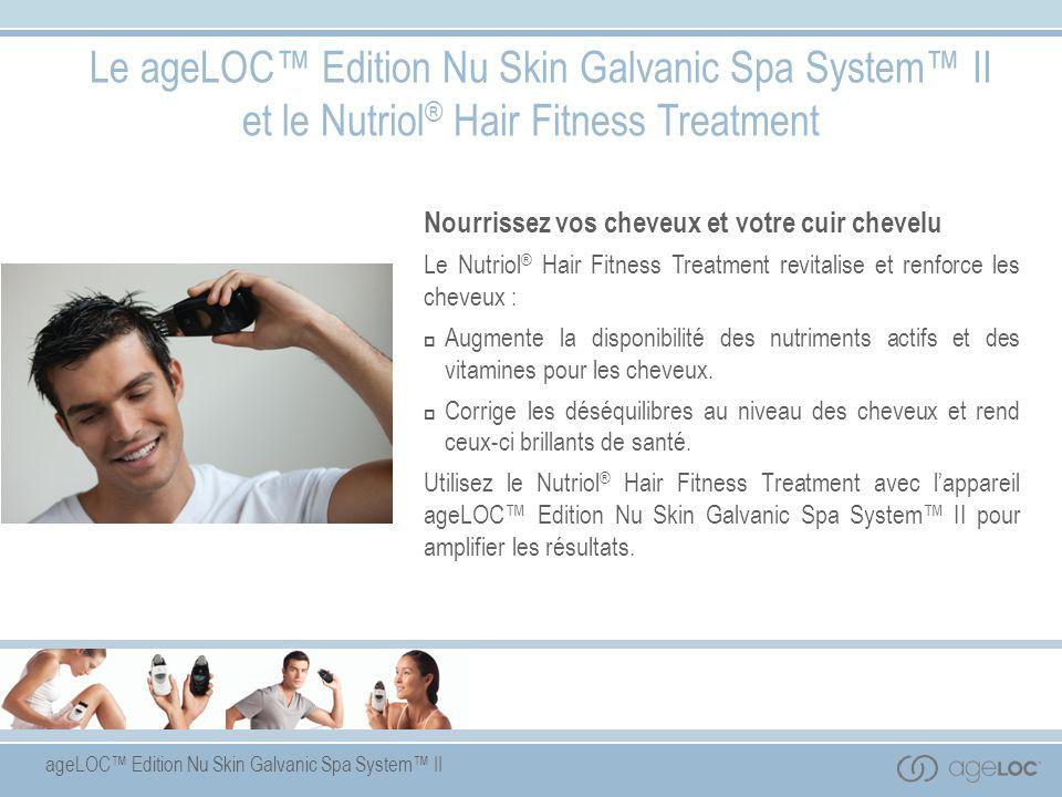 Le ageLOC™ Edition Nu Skin Galvanic Spa System™ II et le Nutriol® Hair Fitness Treatment