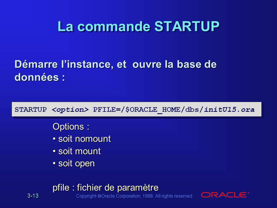 La commande STARTUP Démarre l'instance, et ouvre la base de données :