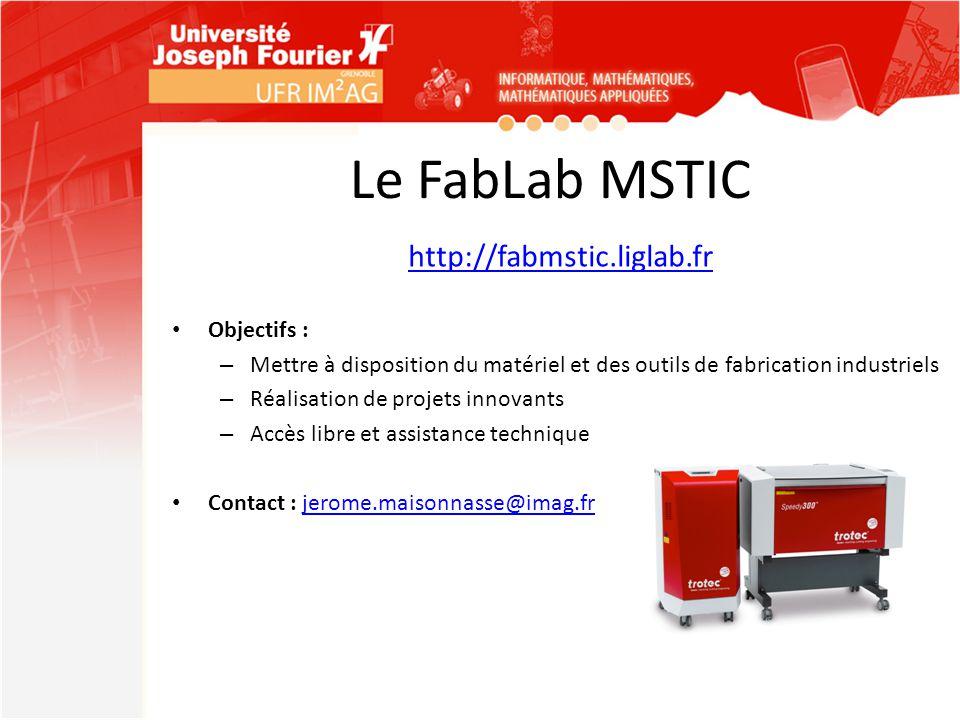 Le FabLab MSTIC http://fabmstic.liglab.fr Objectifs :