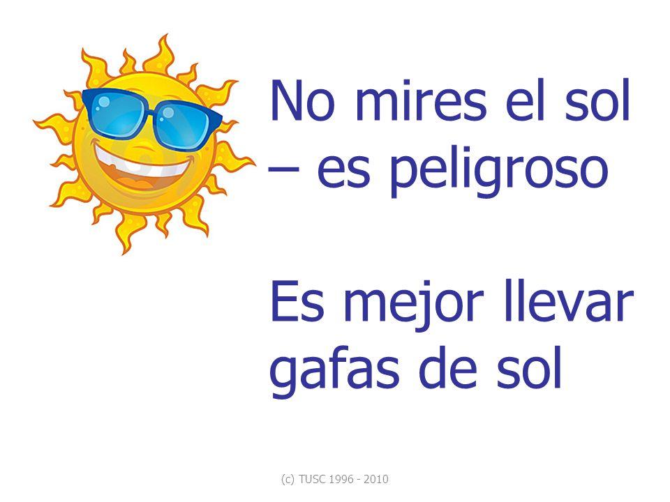 No mires el sol – es peligroso Es mejor llevar gafas de sol