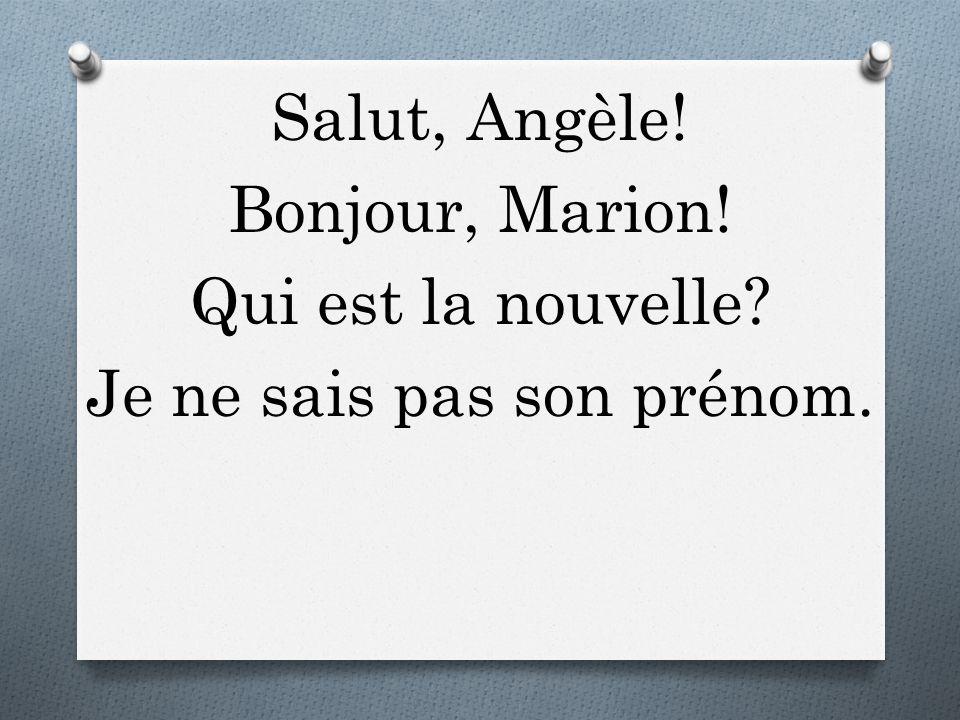Salut, Angèle. Bonjour, Marion. Qui est la nouvelle