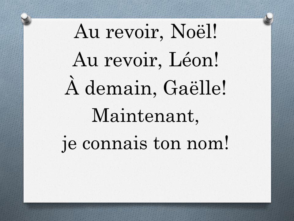 Au revoir, Noël! Au revoir, Léon! À demain, Gaëlle! Maintenant,
