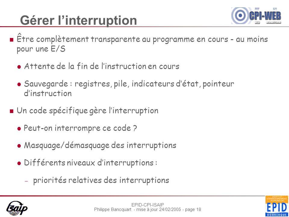Gérer l'interruption Être complètement transparente au programme en cours - au moins pour une E/S.