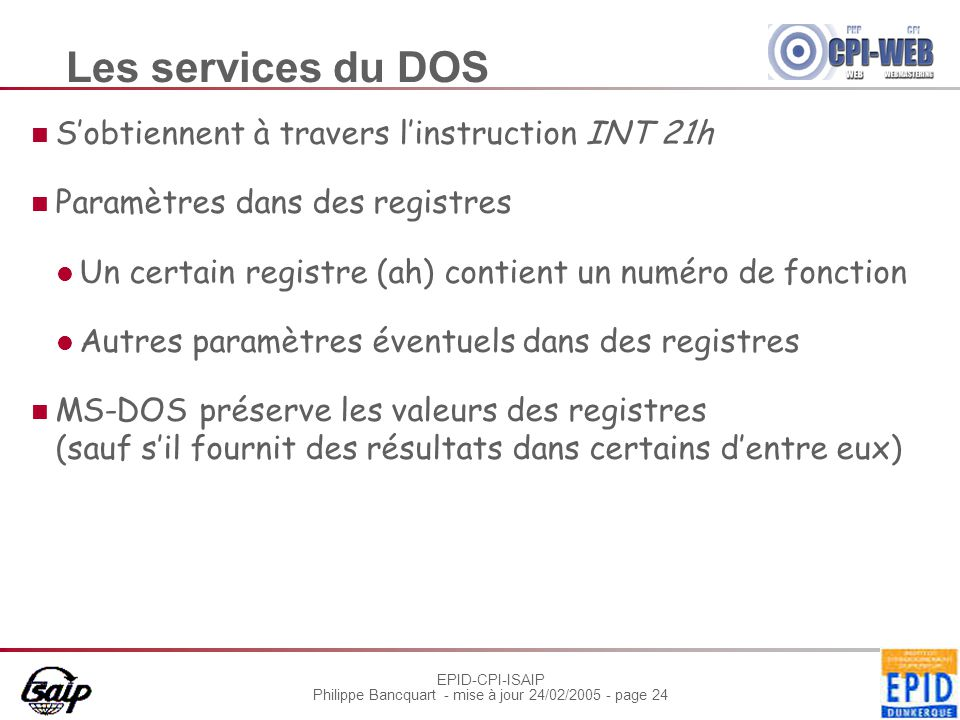 Les services du DOS S'obtiennent à travers l'instruction INT 21h