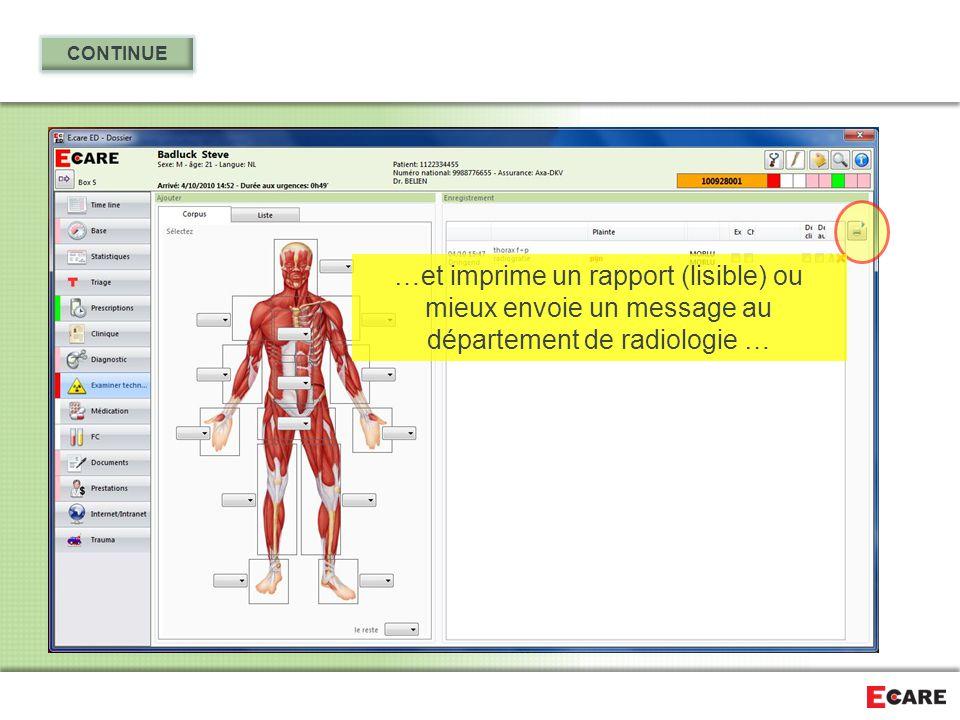 CONTINUE …et imprime un rapport (lisible) ou mieux envoie un message au département de radiologie …