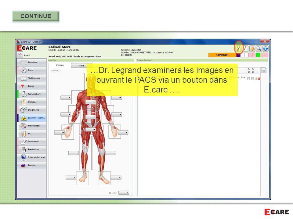 CONTINUE …Dr. Legrand examinera les images en ouvrant le PACS via un bouton dans E.care ….