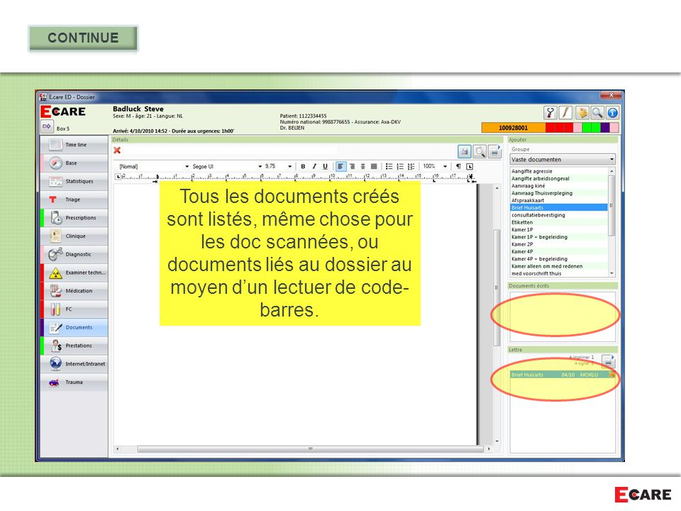 CONTINUE Tous les documents créés sont listés, même chose pour les doc scannées, ou documents liés au dossier au moyen d'un lectuer de code-barres.