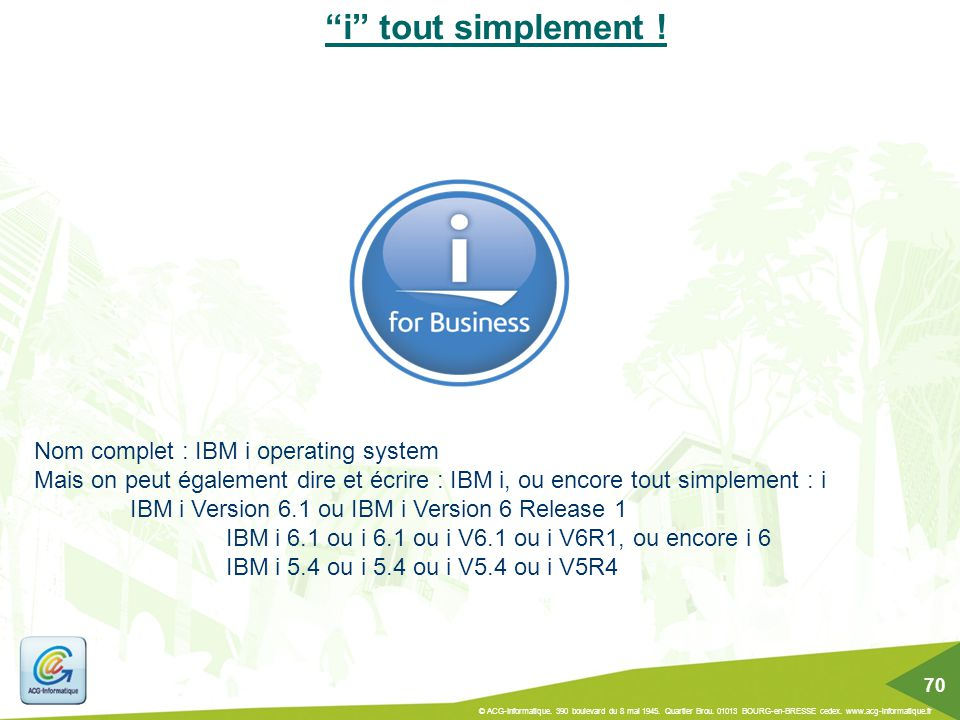 i tout simplement ! Nom complet : IBM i operating system