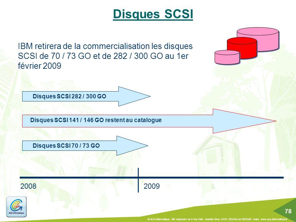 Disques SCSI IBM retirera de la commercialisation les disques SCSI de 70 / 73 GO et de 282 / 300 GO au 1er février 2009.