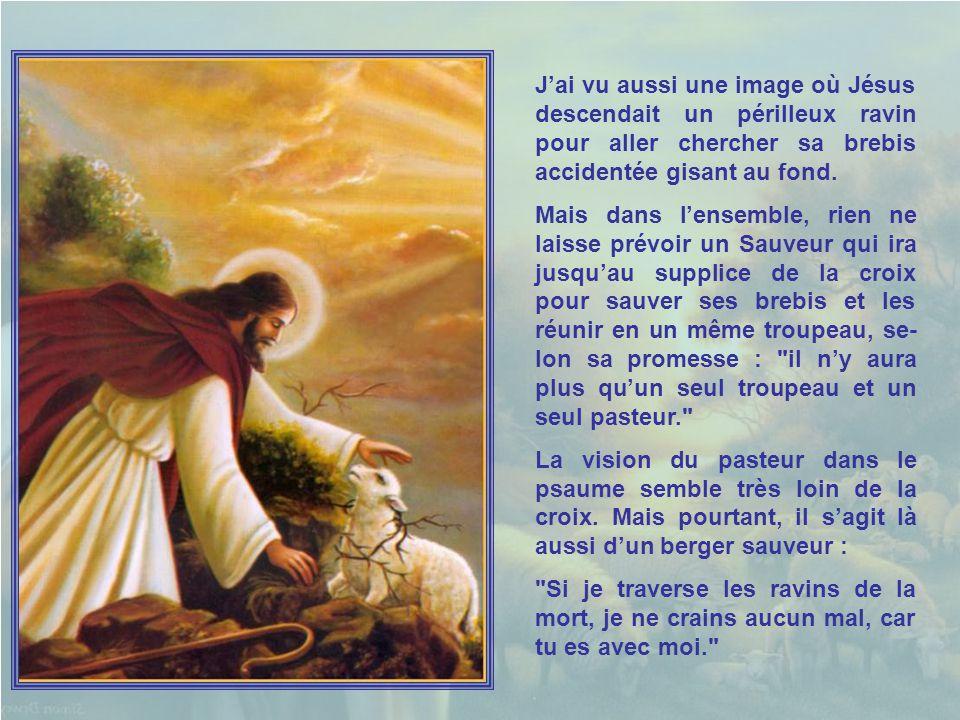 J'ai vu aussi une image où Jésus descendait un périlleux ravin pour aller chercher sa brebis accidentée gisant au fond.