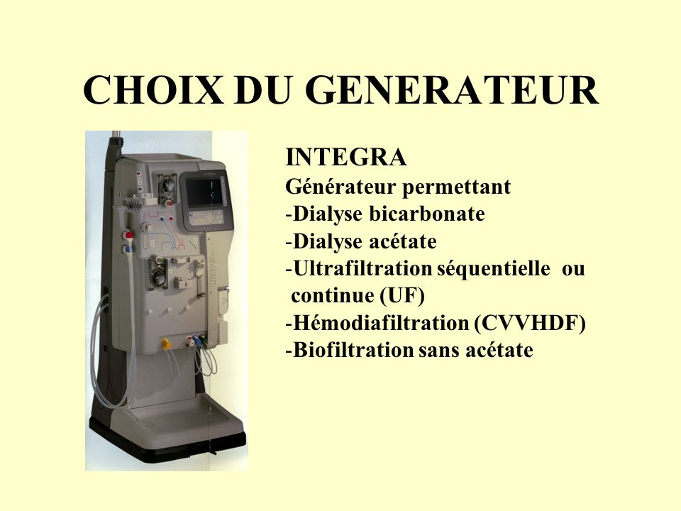 CHOIX DU GENERATEUR INTEGRA Générateur permettant Dialyse bicarbonate