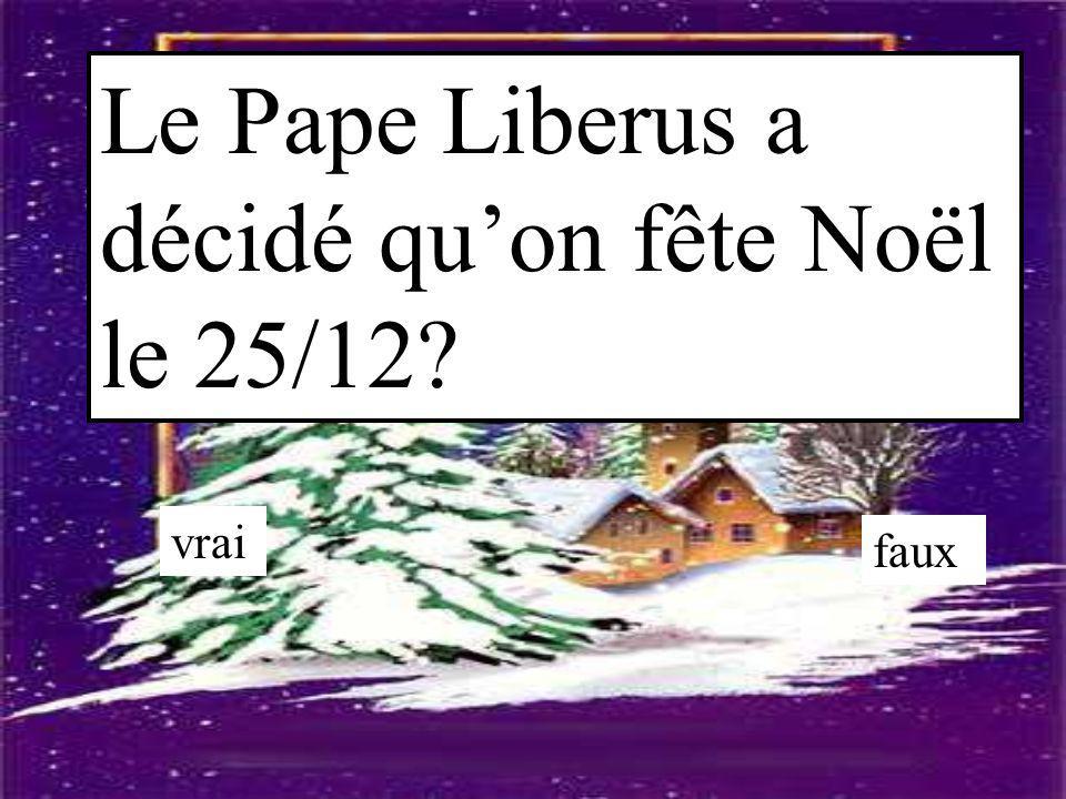 Le Pape Liberus a décidé qu'on fête Noël le 25/12